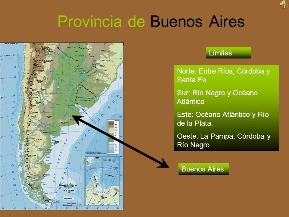 Provincia de Buenos Aires Límites Norte: Entre Ríos, Córdoba y Santa Fe Sur: Río Negro y Océano Atlántico Este: Océano Atlántico y Río de la Plata.