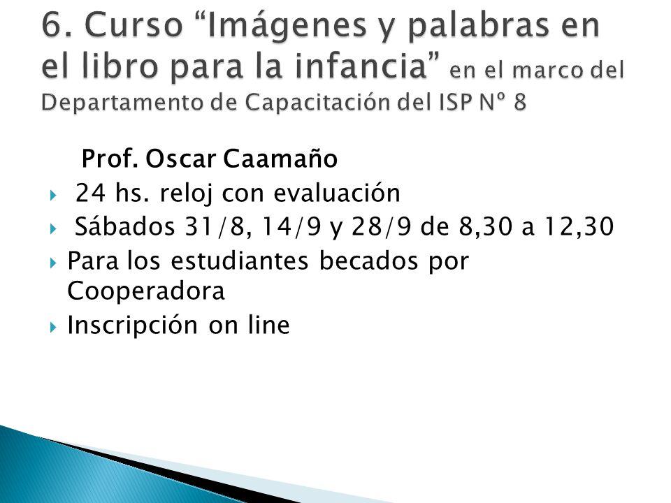Prof. Oscar Caamaño 24 hs. reloj con evaluación Sábados 31/8, 14/9 y 28/9 de 8,30 a 12,30 Para los estudiantes becados por Cooperadora Inscripción on