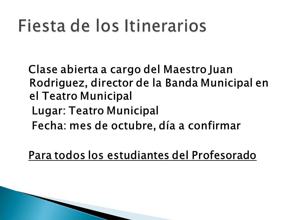 Clase abierta a cargo del Maestro Juan Rodriguez, director de la Banda Municipal en el Teatro Municipal Lugar: Teatro Municipal Fecha: mes de octubre, día a confirmar Para todos los estudiantes del Profesorado