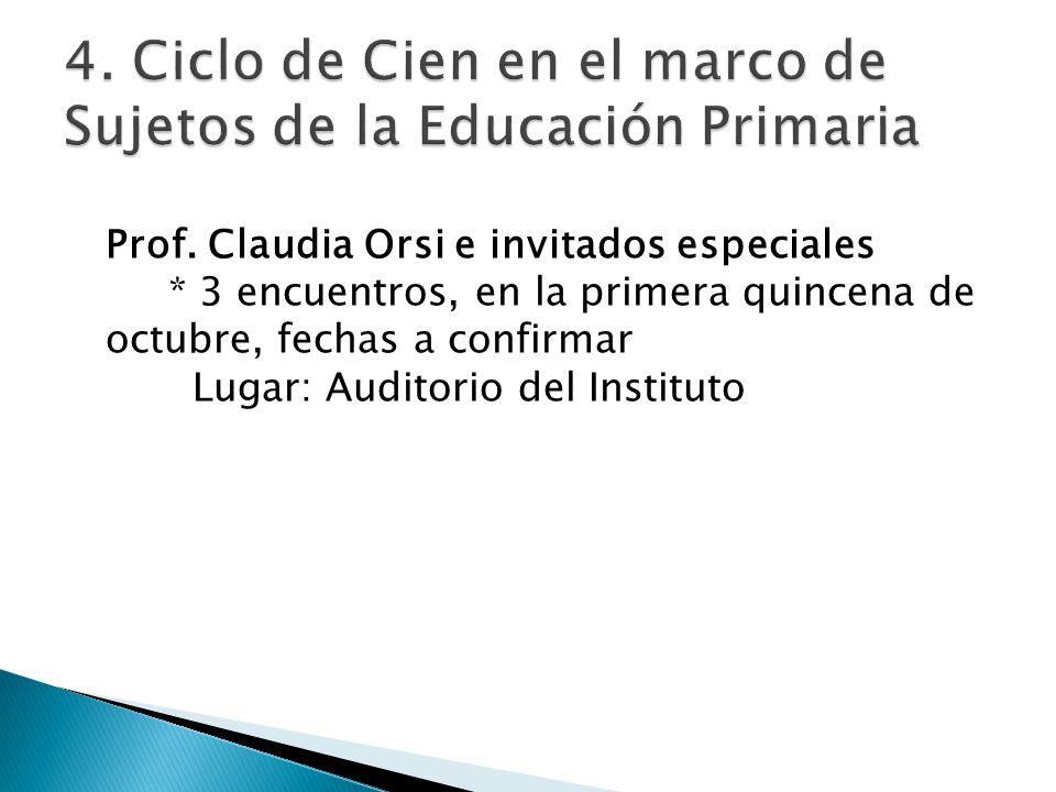 Prof. Claudia Orsi e invitados especiales * 3 encuentros, en la primera quincena de octubre, fechas a confirmar Lugar: Auditorio del Instituto