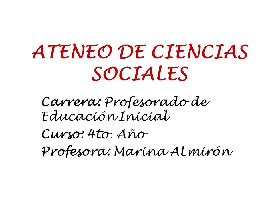 ATENEO DE CIENCIAS SOCIALES Carrera: Profesorado de Educación Inicial Curso: 4to. Año Profesora: Marina ALmirón