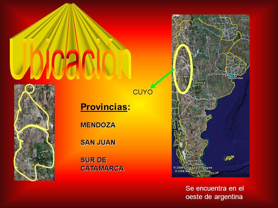 CUYO Provincias: MENDOZA SAN JUAN SUR DE CATAMARCA Se encuentra en el oeste de argentina