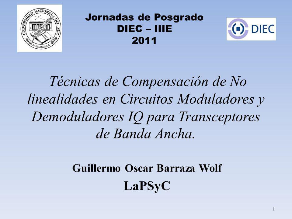 Técnicas de Compensación de No linealidades en Circuitos Moduladores y Demoduladores IQ para Transceptores de Banda Ancha. Guillermo Oscar Barraza Wol