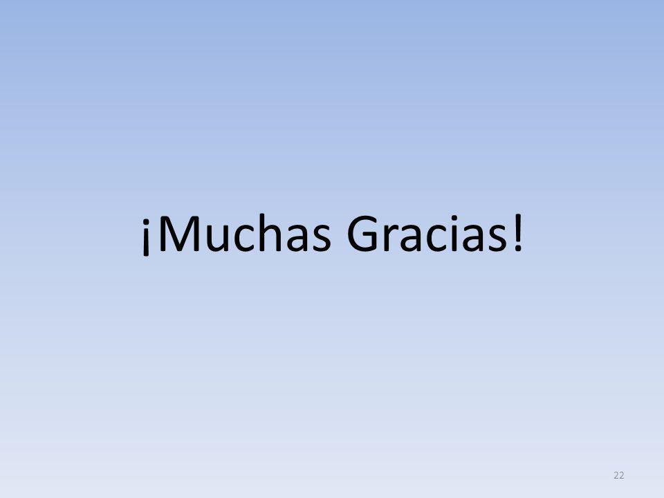 ¡Muchas Gracias! 22