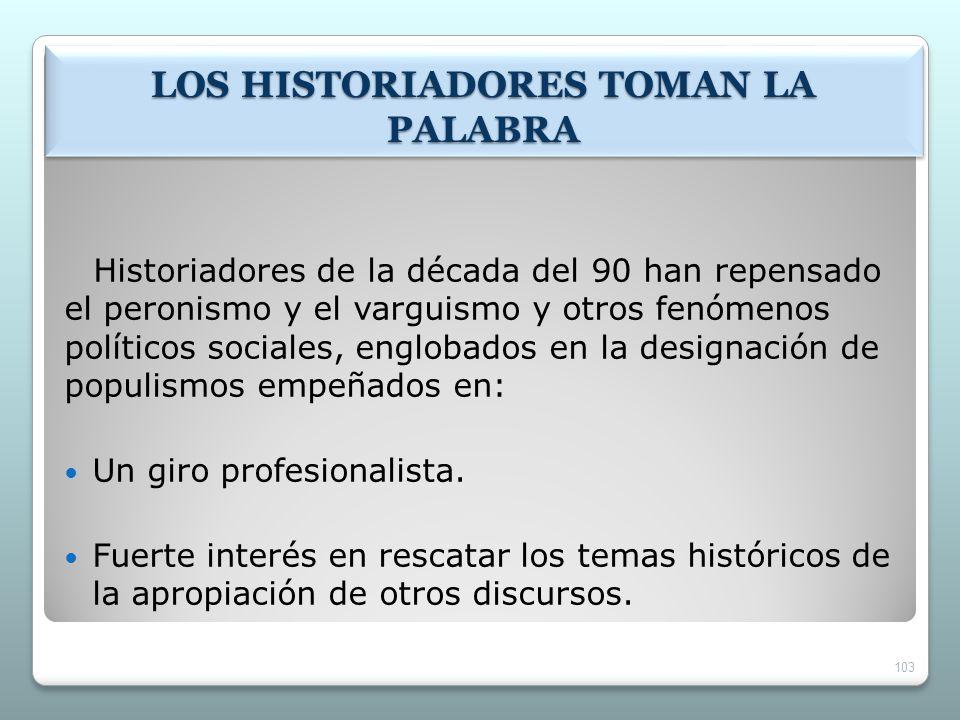 LOS HISTORIADORES TOMAN LA PALABRA Historiadores de la década del 90 han repensado el peronismo y el varguismo y otros fenómenos políticos sociales, e