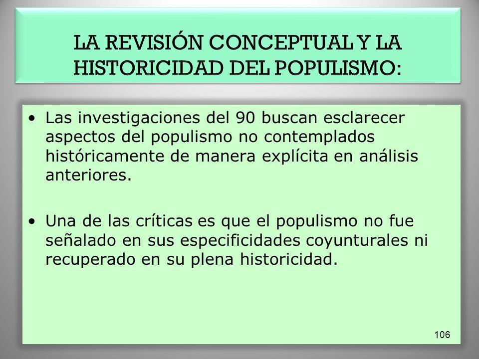 Las investigaciones del 90 buscan esclarecer aspectos del populismo no contemplados históricamente de manera explícita en análisis anteriores. Una de