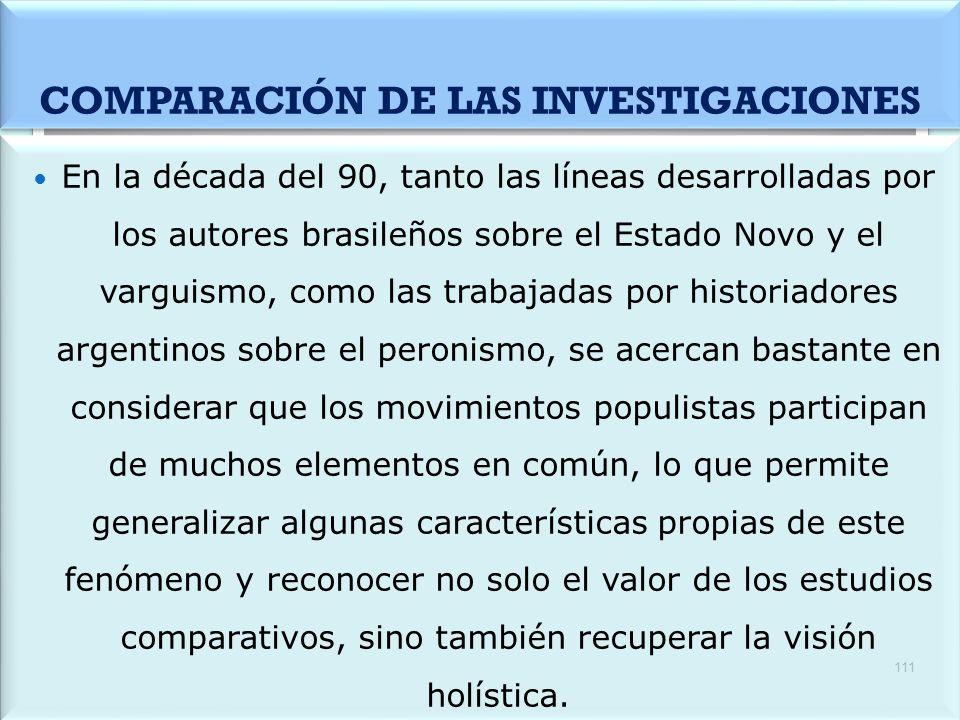 COMPARACIÓN DE LAS INVESTIGACIONES En la década del 90, tanto las líneas desarrolladas por los autores brasileños sobre el Estado Novo y el varguismo,