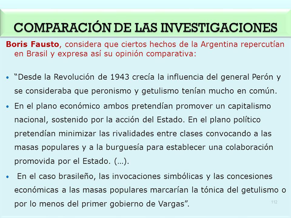 Boris Fausto, considera que ciertos hechos de la Argentina repercutían en Brasil y expresa así su opinión comparativa: Desde la Revolución de 1943 cre