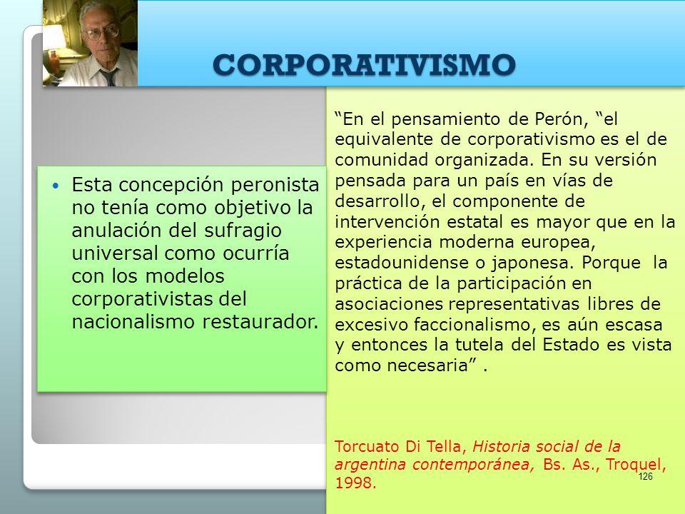 En el pensamiento de Perón, el equivalente de corporativismo es el de comunidad organizada. En su versión pensada para un país en vías de desarrollo,
