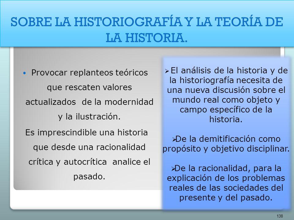 SOBRE LA HISTORIOGRAFÍA Y LA TEORÍA DE LA HISTORIA. El análisis de la historia y de la historiografía necesita de una nueva discusión sobre el mundo r
