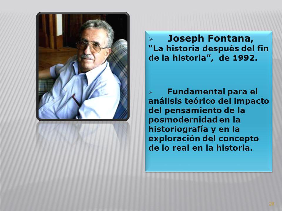 Joseph Fontana, La historia después del fin de la historia, de 1992. Fundamental para el análisis teórico del impacto del pensamiento de la posmoderni