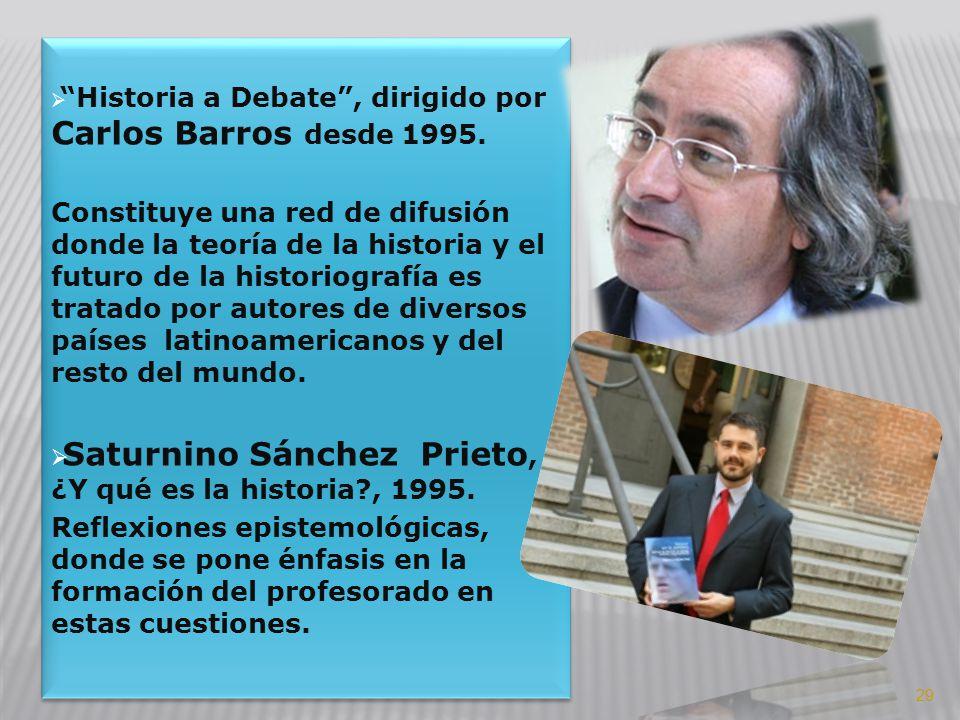 Historia a Debate, dirigido por Carlos Barros desde 1995. Constituye una red de difusión donde la teoría de la historia y el futuro de la historiograf