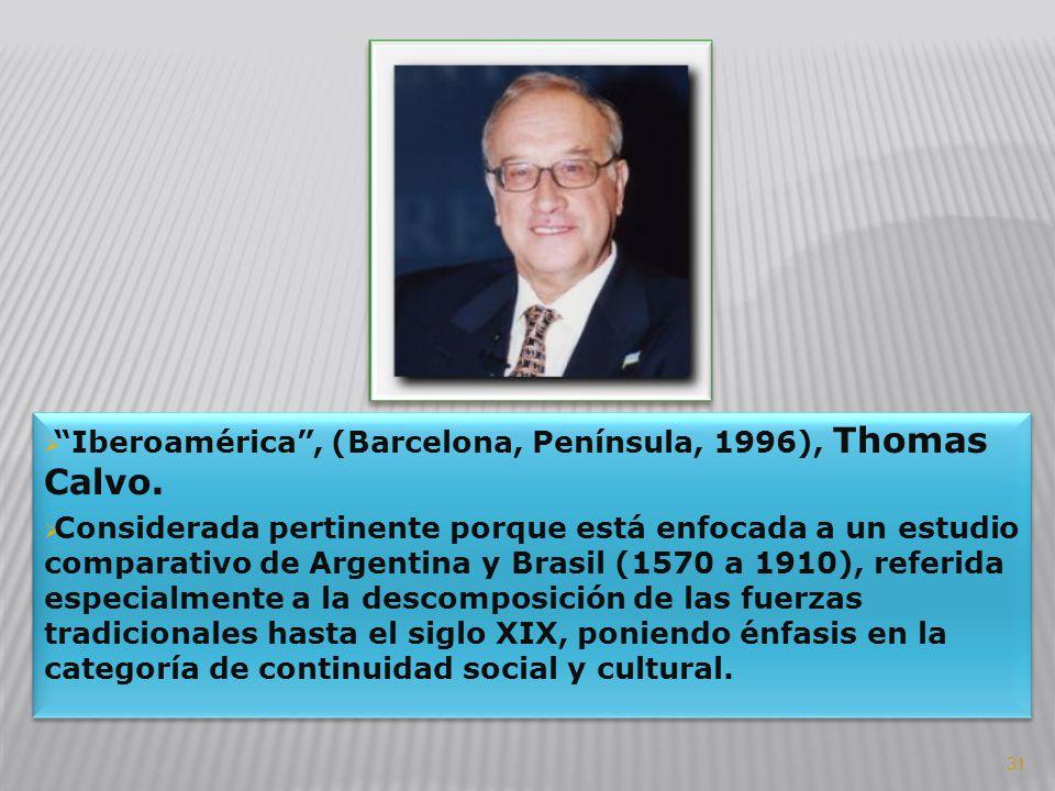 Iberoamérica, (Barcelona, Península, 1996), Thomas Calvo. Considerada pertinente porque está enfocada a un estudio comparativo de Argentina y Brasil (