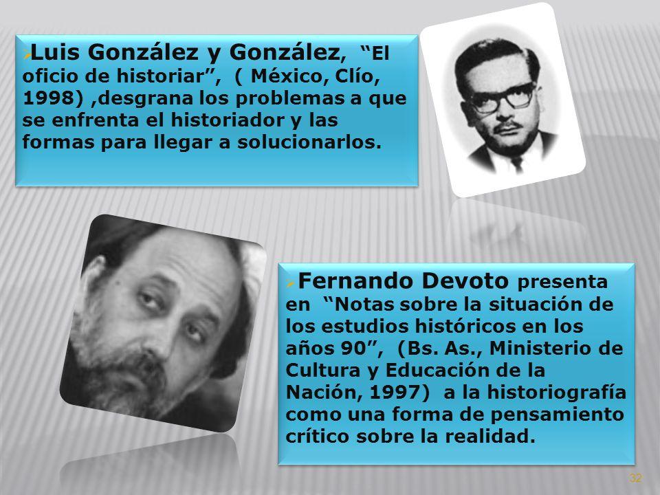 Luis González y González, El oficio de historiar, ( México, Clío, 1998),desgrana los problemas a que se enfrenta el historiador y las formas para lleg