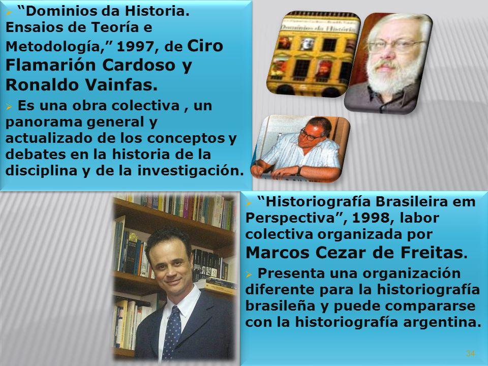 Dominios da Historia. Ensaios de Teoría e Metodología, 1997, de Ciro Flamarión Cardoso y Ronaldo Vainfas. Es una obra colectiva, un panorama general y