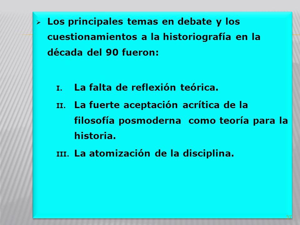 Los principales temas en debate y los cuestionamientos a la historiografía en la década del 90 fueron: I. La falta de reflexión teórica. II. La fuerte