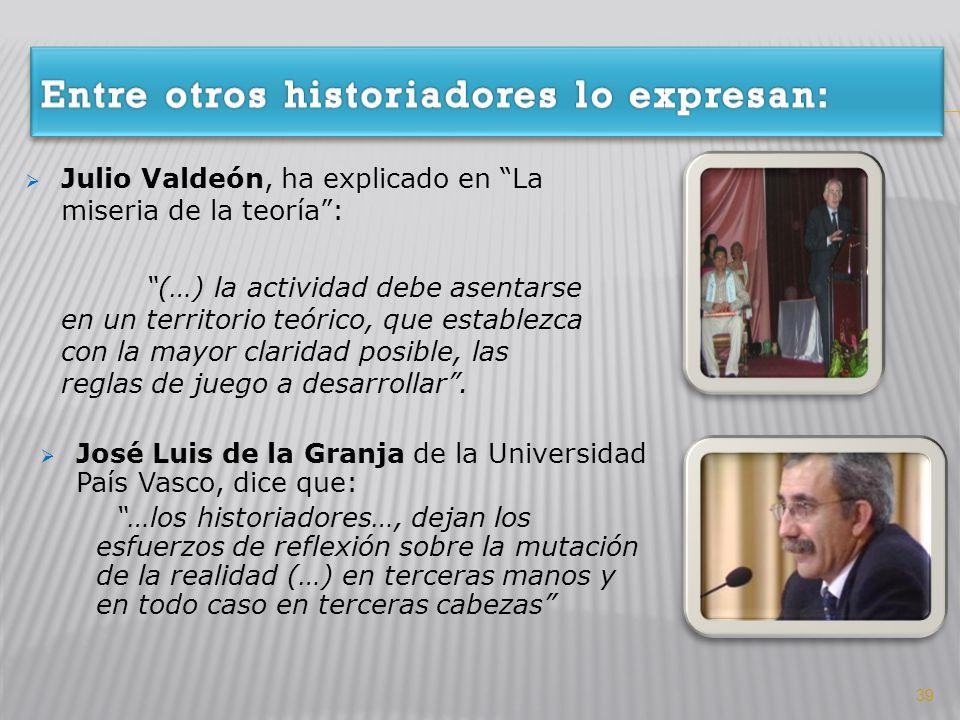 Julio Valdeón, ha explicado en La miseria de la teoría: (…) la actividad debe asentarse en un territorio teórico, que establezca con la mayor claridad