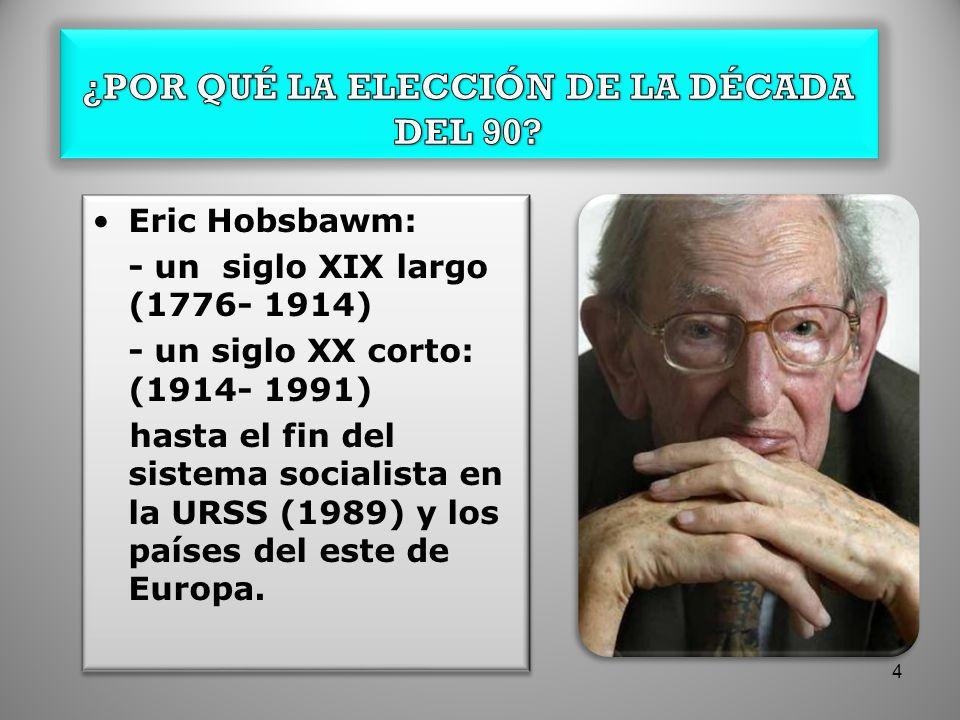 Eric Hobsbawm: - un siglo XIX largo (1776- 1914) - un siglo XX corto: (1914- 1991) hasta el fin del sistema socialista en la URSS (1989) y los países