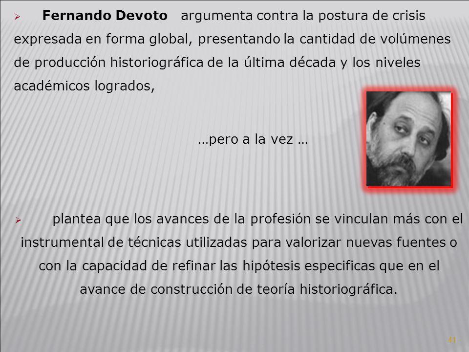 Fernando Devoto argumenta contra la postura de crisis expresada en forma global, presentando la cantidad de volúmenes de producción historiográfica de