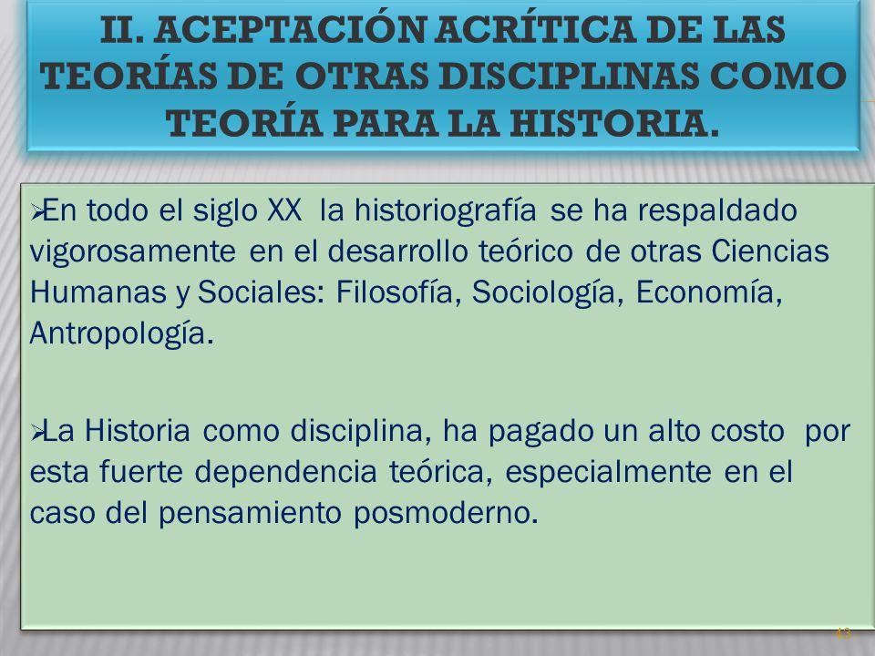II. ACEPTACIÓN ACRÍTICA DE LAS TEORÍAS DE OTRAS DISCIPLINAS COMO TEORÍA PARA LA HISTORIA. 43