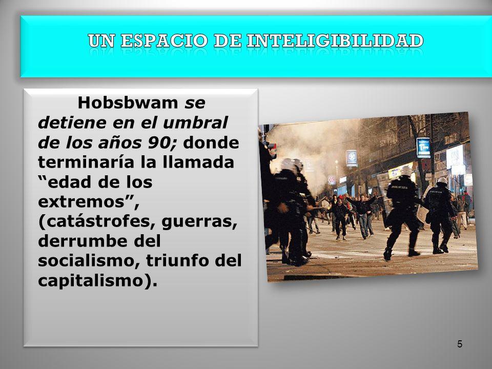 Hobsbwam se detiene en el umbral de los años 90; donde terminaría la llamada edad de los extremos, (catástrofes, guerras, derrumbe del socialismo, tri