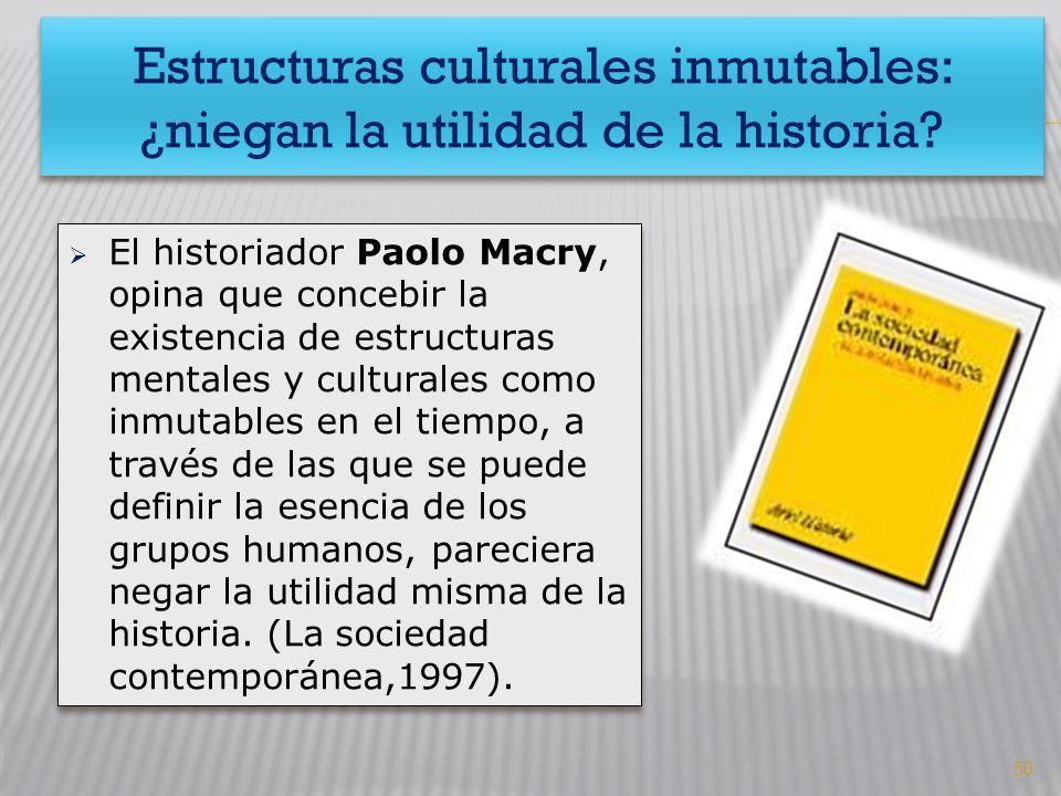 Estructuras culturales inmutables: ¿niegan la utilidad de la historia? El historiador Paolo Macry, opina que concebir la existencia de estructuras men