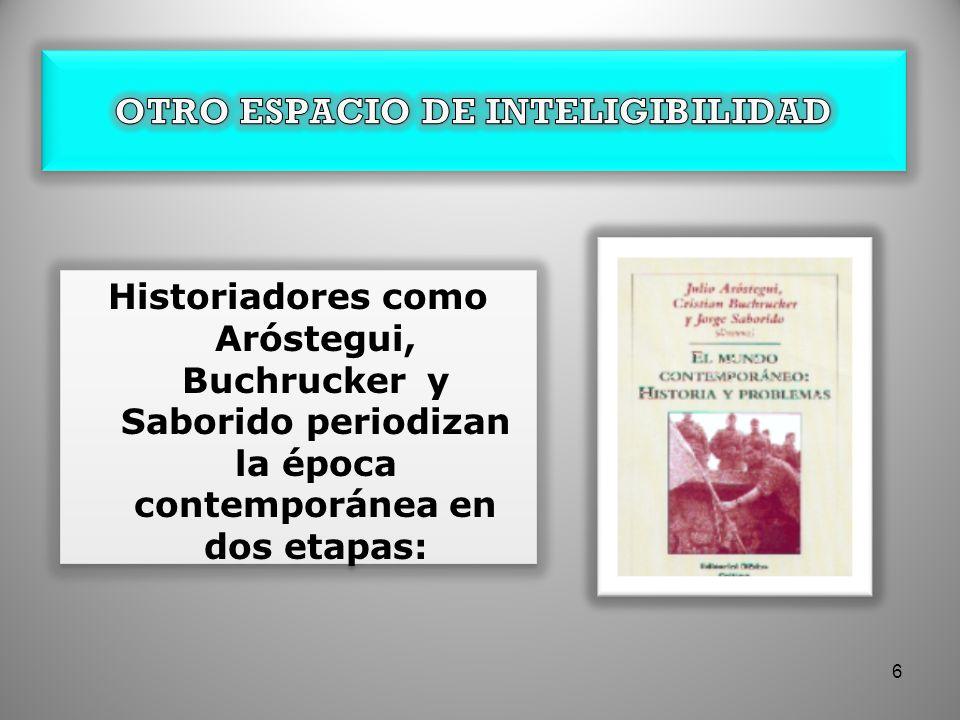 Historiadores como Aróstegui, Buchrucker y Saborido periodizan la época contemporánea en dos etapas: 6