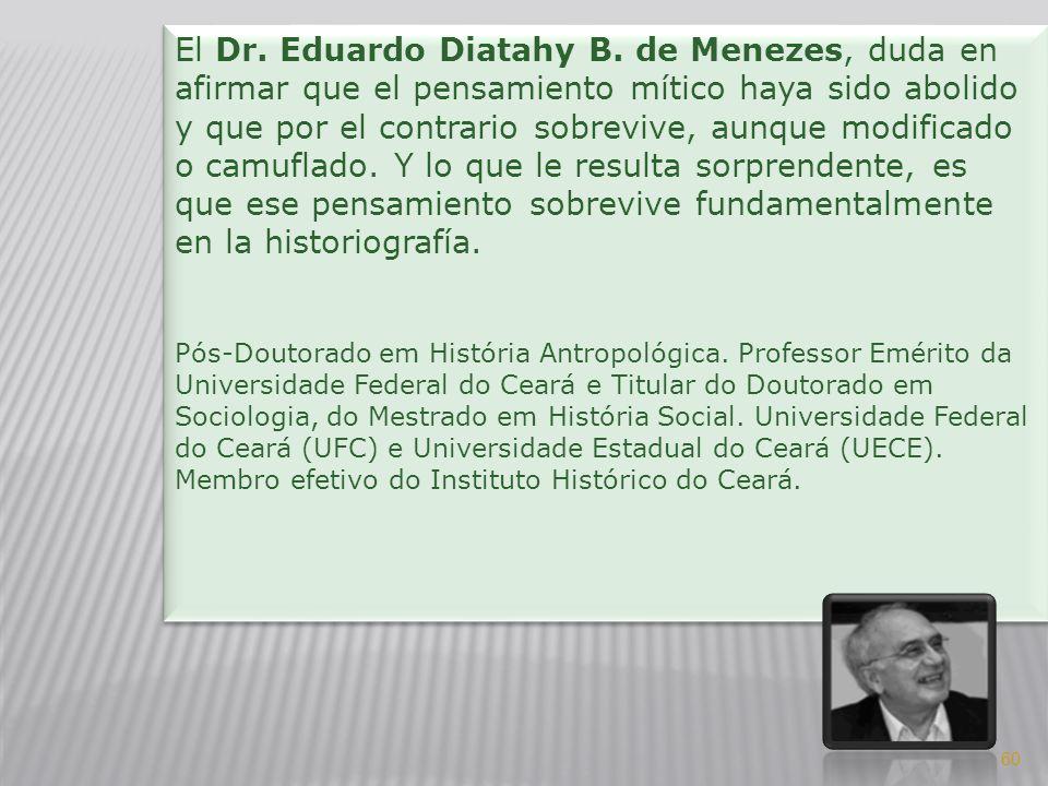 El Dr. Eduardo Diatahy B. de Menezes, duda en afirmar que el pensamiento mítico haya sido abolido y que por el contrario sobrevive, aunque modificado