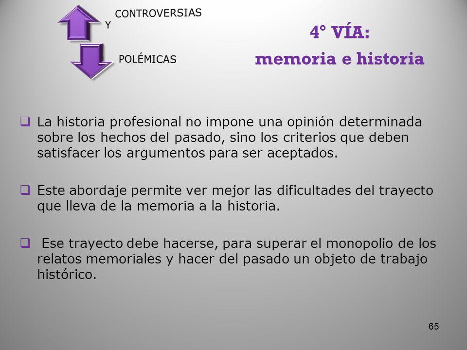 La historia profesional no impone una opinión determinada sobre los hechos del pasado, sino los criterios que deben satisfacer los argumentos para ser