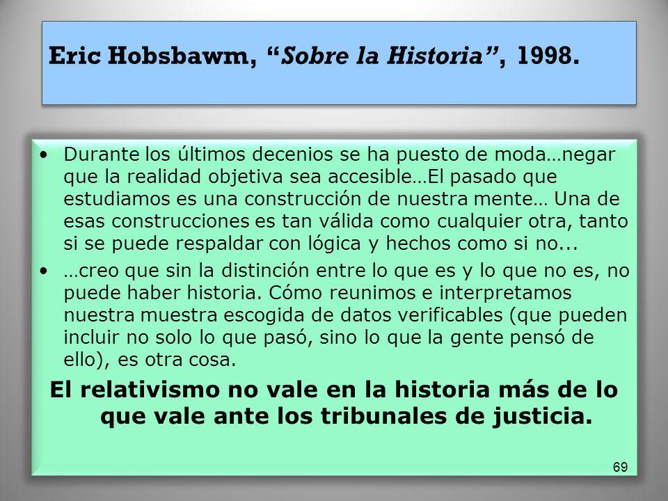 Eric Hobsbawm, Sobre la Historia, 1998. Durante los últimos decenios se ha puesto de moda…negar que la realidad objetiva sea accesible…El pasado que e