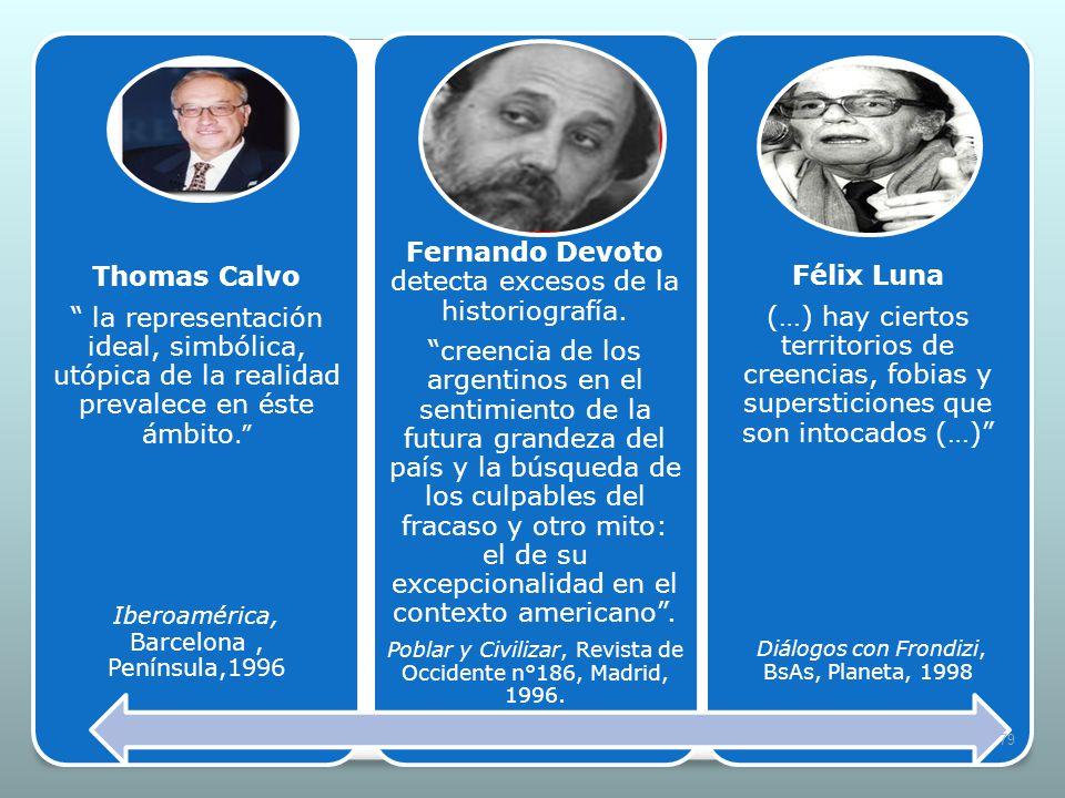 Thomas Calvo la representación ideal, simbólica, utópica de la realidad prevalece en éste ámbito. Iberoamérica, Barcelona, Península,1996 Fernando Dev