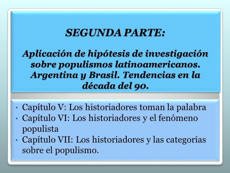 SEGUNDA PARTE: Aplicación de hipótesis de investigación sobre populismos latinoamericanos. Argentina y Brasil. Tendencias en la década del 90. Capítul