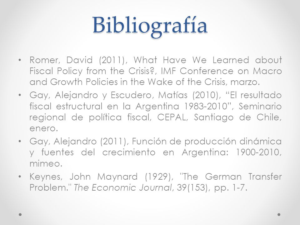 Bibliografía Romer, David (2011), What Have We Learned about Fiscal Policy from the Crisis?, IMF Conference on Macro and Growth Policies in the Wake of the Crisis, marzo.
