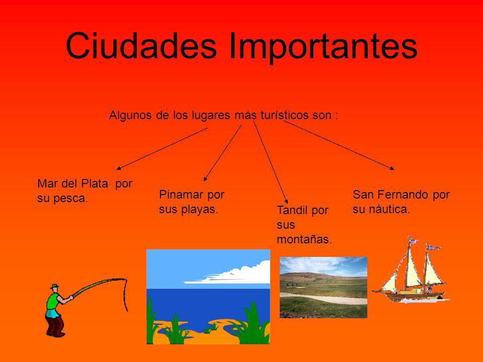 Ciudades Importantes Algunos de los lugares más turísticos son : Mar del Plata por su pesca.