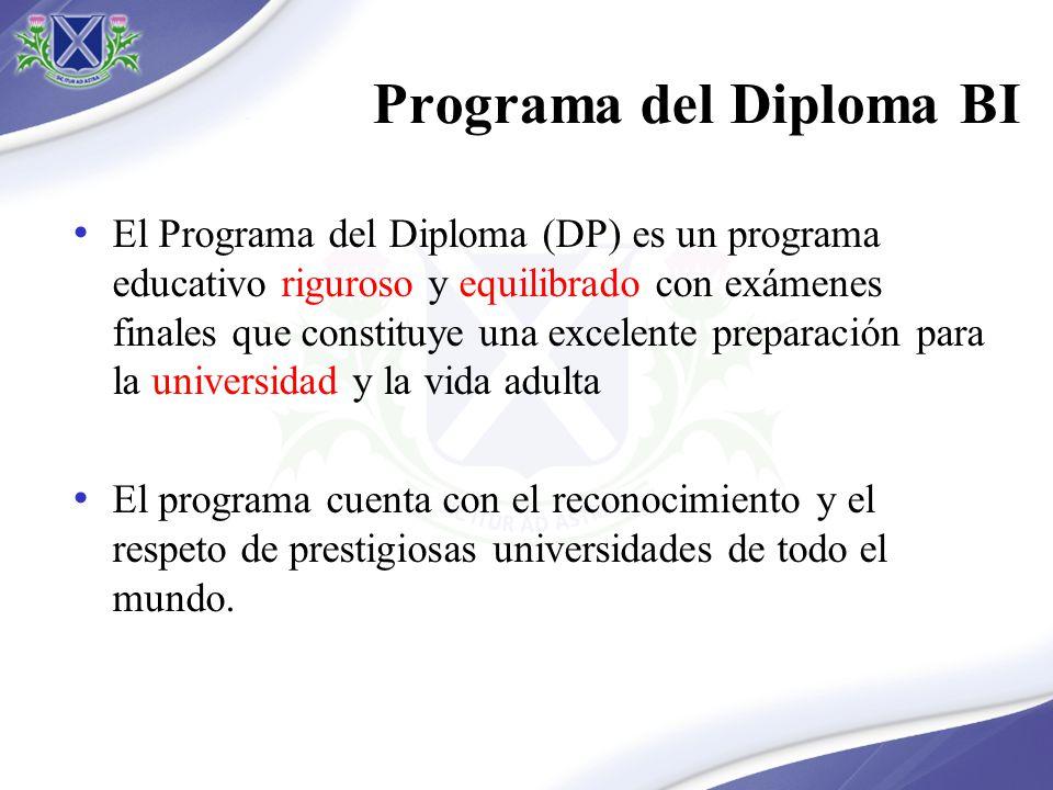 Programa del Diploma BI El Programa del Diploma (DP) es un programa educativo riguroso y equilibrado con exámenes finales que constituye una excelente