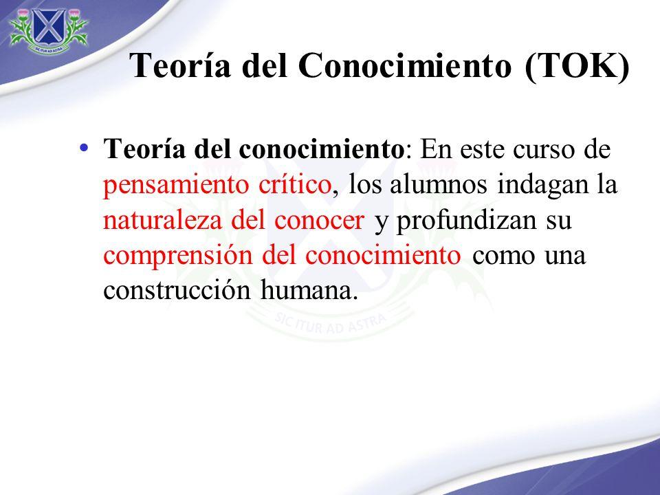 Teoría del Conocimiento (TOK) Teoría del conocimiento: En este curso de pensamiento crítico, los alumnos indagan la naturaleza del conocer y profundiz