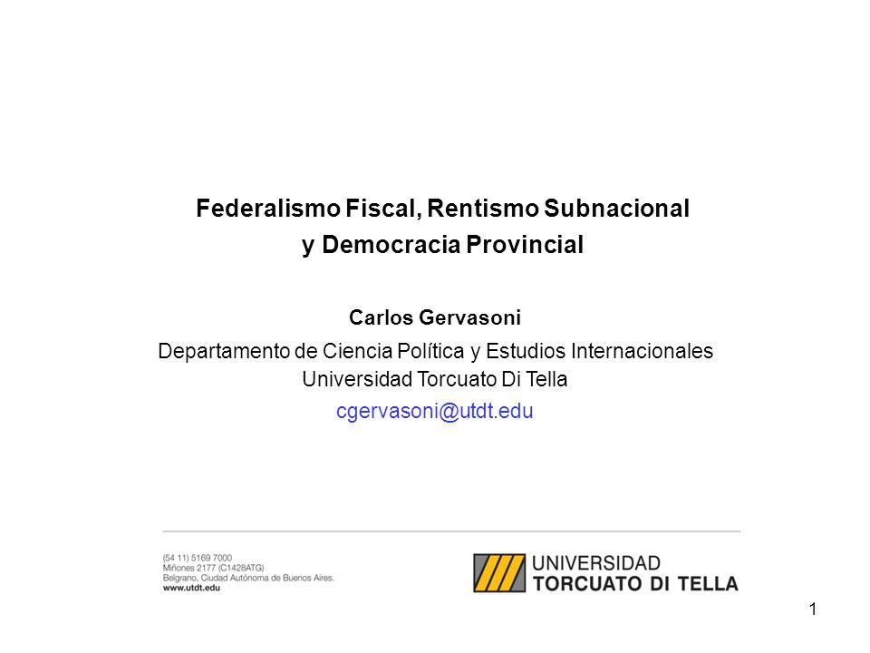 Carlos Gervasoni Departamento de Ciencia Política y Estudios Internacionales Universidad Torcuato Di Tella cgervasoni@utdt.edu Federalismo Fiscal, Ren