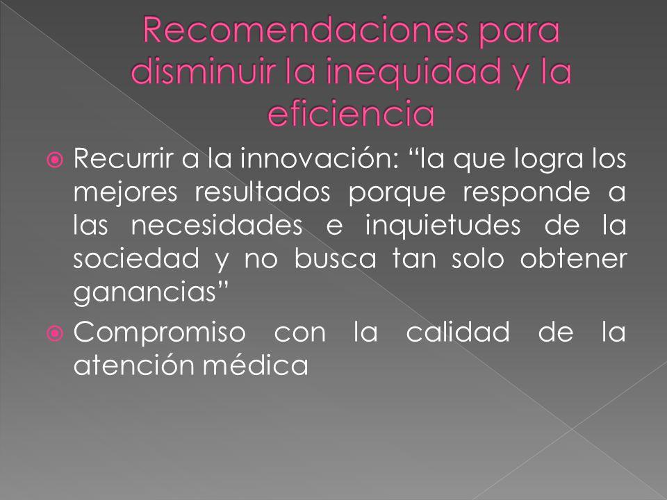 Recurrir a la innovación: la que logra los mejores resultados porque responde a las necesidades e inquietudes de la sociedad y no busca tan solo obtener ganancias Compromiso con la calidad de la atención médica