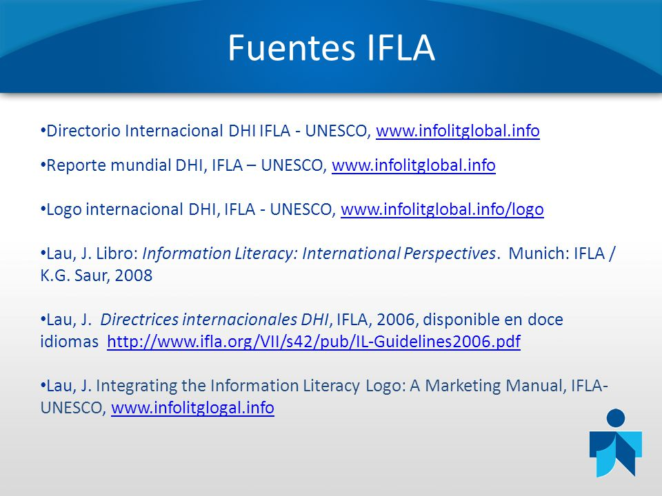 Fuentes IFLA Directorio Internacional DHI IFLA - UNESCO, www.infolitglobal.infowww.infolitglobal.info Reporte mundial DHI, IFLA – UNESCO, www.infolitg