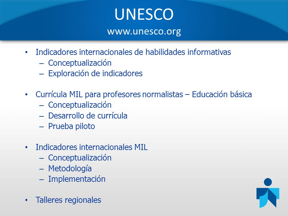 Fuentes UNESCO 1.Catts, R.and Lau, J. (2008). Towards Information Literacy Indicators.