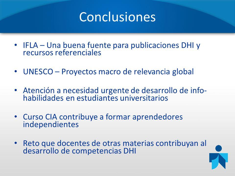 Conclusiones IFLA – Una buena fuente para publicaciones DHI y recursos referenciales UNESCO – Proyectos macro de relevancia global Atención a necesida