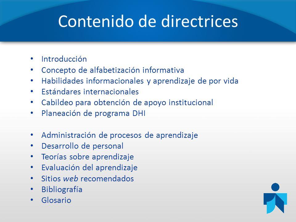 Contenido de directrices Introducción Concepto de alfabetización informativa Habilidades informacionales y aprendizaje de por vida Estándares internac