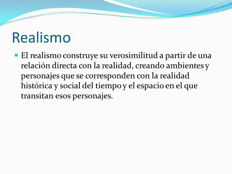 Realismo El realismo construye su verosimilitud a partir de una relación directa con la realidad, creando ambientes y personajes que se corresponden c