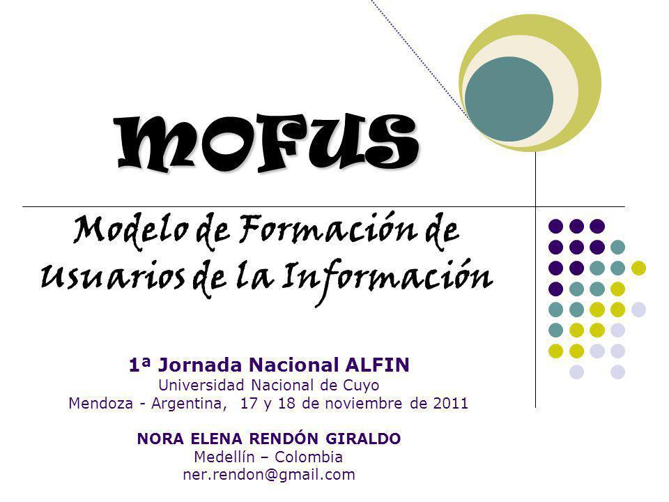 MOFUS Modelo de Formación de Usuarios de la Información 1ª Jornada Nacional ALFIN Universidad Nacional de Cuyo Mendoza - Argentina, 17 y 18 de noviemb