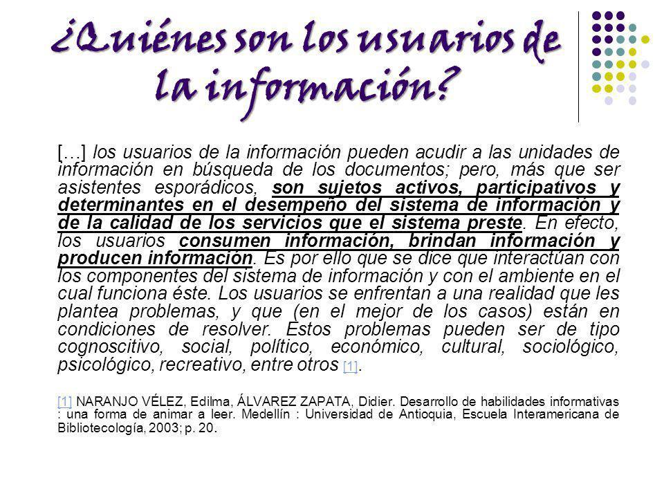 ¿Quiénes son los usuarios de la información? […] los usuarios de la información pueden acudir a las unidades de información en búsqueda de los documen