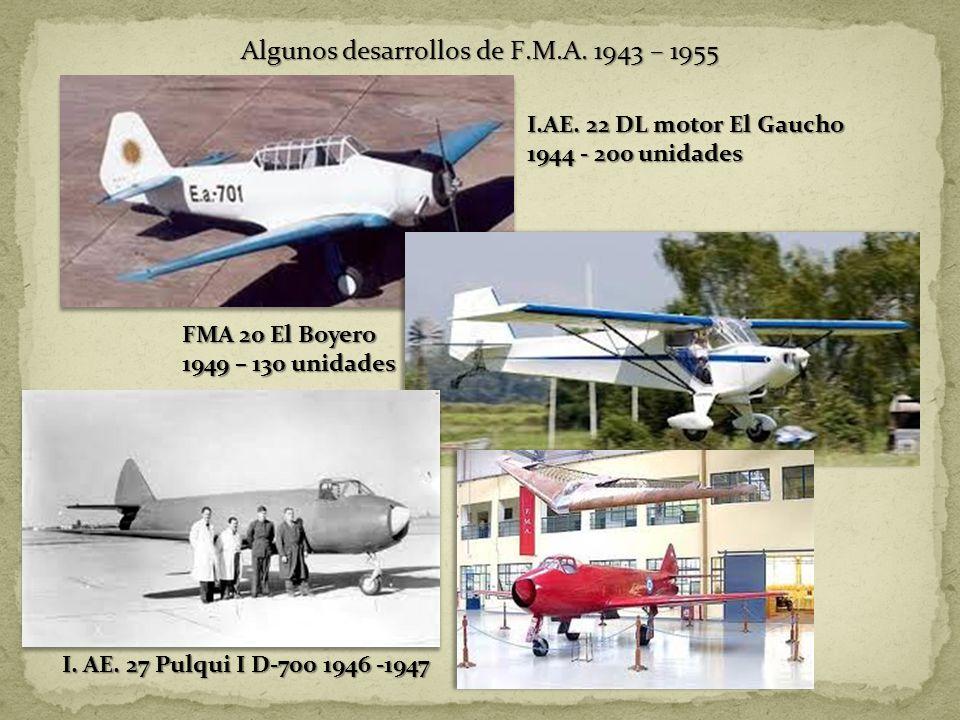 Algunos desarrollos de F.M.A. 1943 – 1955 I.AE. 22 DL motor El Gaucho 1944 - 200 unidades FMA 20 El Boyero 1949 – 130 unidades I. AE. 27 Pulqui I D-70