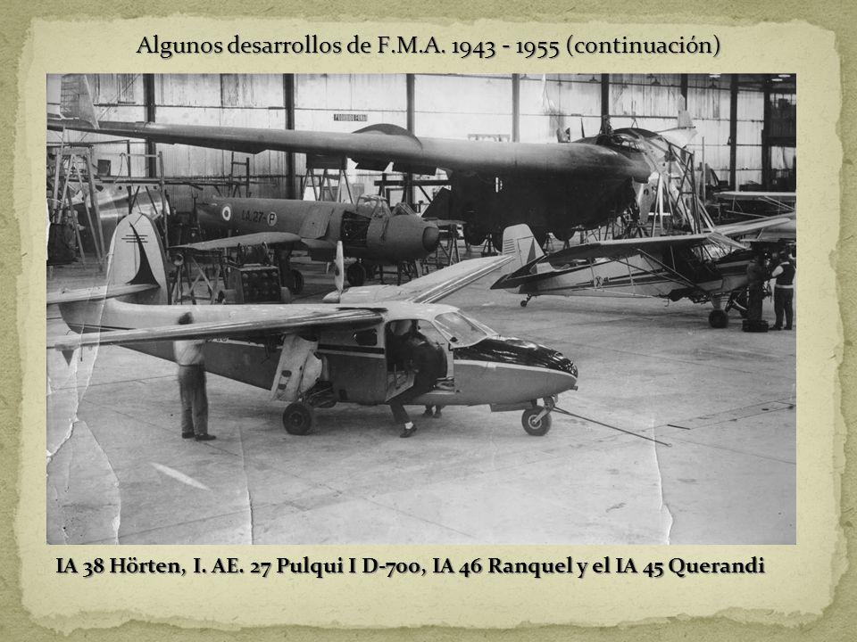 Algunos desarrollos de F.M.A. 1943 - 1955 (continuación) IA 38 Hörten, I. AE. 27 Pulqui I D-700, IA 46 Ranquel y el IA 45 Querandi