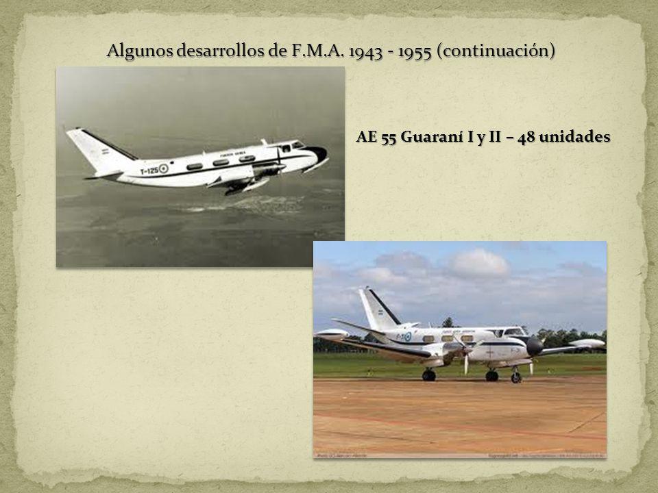 Algunos desarrollos de F.M.A. 1943 - 1955 (continuación) AE 55 Guaraní I y II – 48 unidades