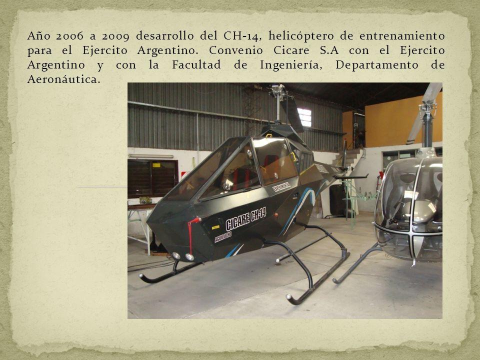 Año 2006 a 2009 desarrollo del CH-14, helicóptero de entrenamiento para el Ejercito Argentino. Convenio Cicare S.A con el Ejercito Argentino y con la