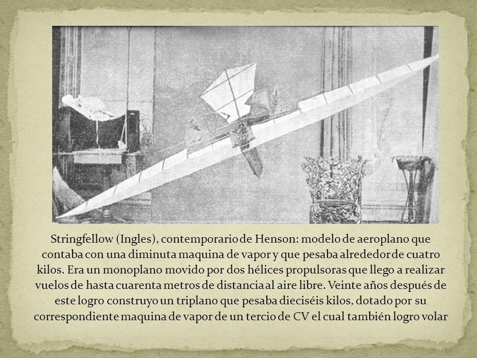 Stringfellow (Ingles), contemporario de Henson: modelo de aeroplano que contaba con una diminuta maquina de vapor y que pesaba alrededor de cuatro kil